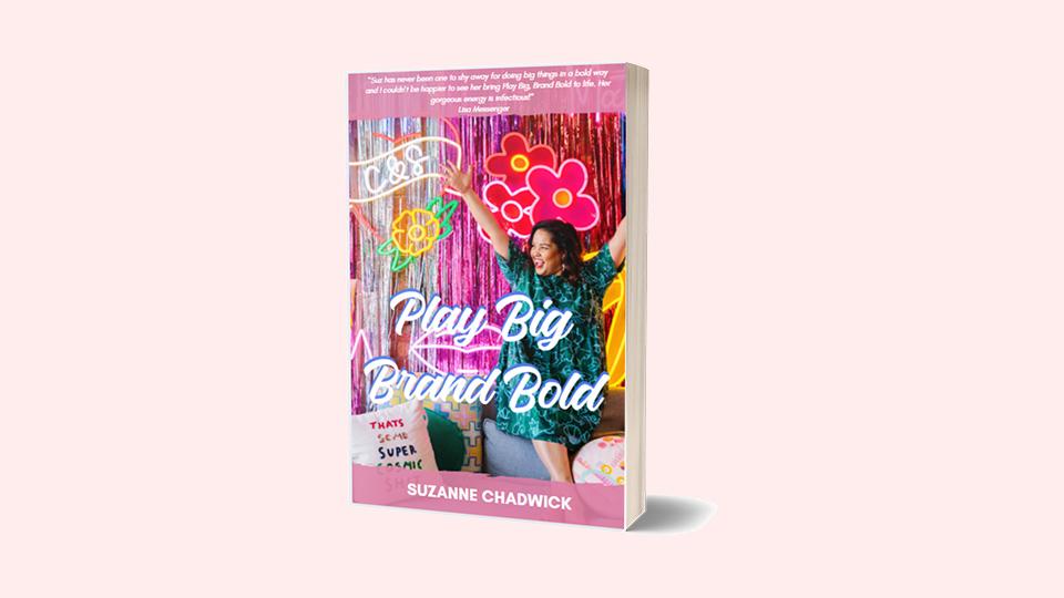 Play Big, Brand Bold by Suzanne Chadwick