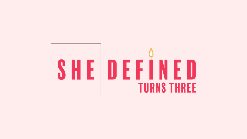 SHE DEFINED turns three